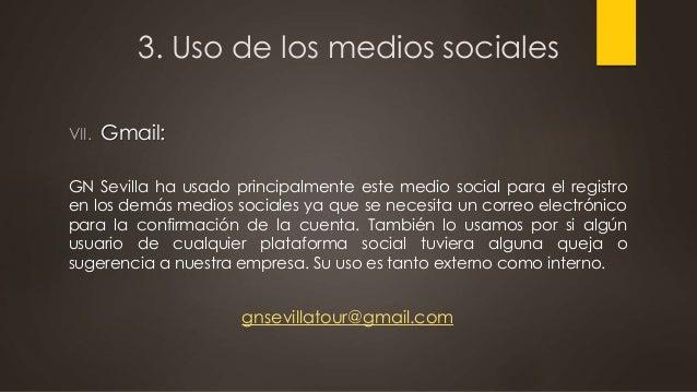 3. Uso de los medios sociales VII. Gmail: GN Sevilla ha usado principalmente este medio social para el registro en los dem...