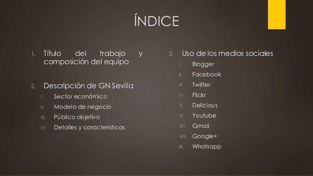 ÍNDICE 1. Título del trabajo y composición del equipo 2. Descripción de GN Sevilla I. Sector económico II. Modelo de negoc...