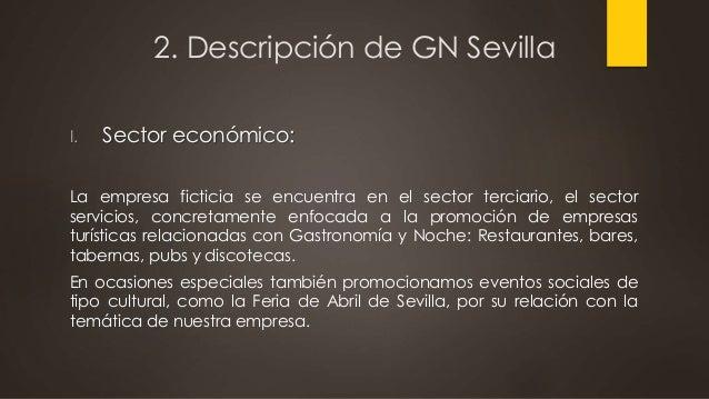 2. Descripción de GN Sevilla I. Sector económico: La empresa ficticia se encuentra en el sector terciario, el sector servi...