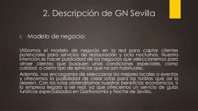 2. Descripción de GN Sevilla II. Modelo de negocio: Utilizamos el modelo de negocio en la red para captar clientes potenci...