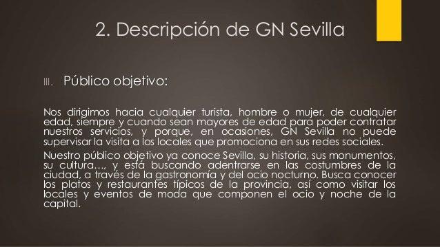 2. Descripción de GN Sevilla III. Público objetivo: Nos dirigimos hacia cualquier turista, hombre o mujer, de cualquier ed...