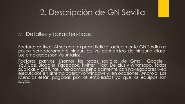 2. Descripción de GN Sevilla IV. Detalles y características: Factores activos: Al ser una empresa ficticia, actualmente GN...