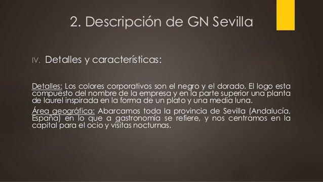 2. Descripción de GN Sevilla IV. Detalles y características: Detalles: Los colores corporativos son el negro y el dorado. ...