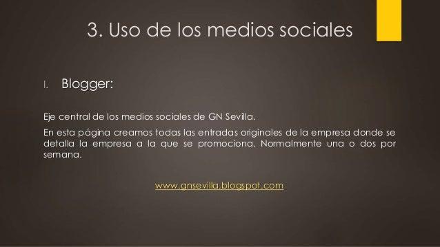 3. Uso de los medios sociales I. Blogger: Eje central de los medios sociales de GN Sevilla. En esta página creamos todas l...