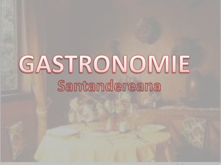 Bien que dansnotre pays il ya unevariété decuisines parrégion où noussommes, Santandera une gastronomieexquise etvariée, p...
