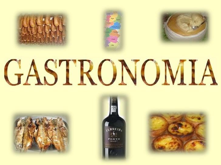 •A gastronomia portuguesa, ainda que restrita a um espaço geográfico, mostrainfluências mediterrâneas e também atlânticas,...