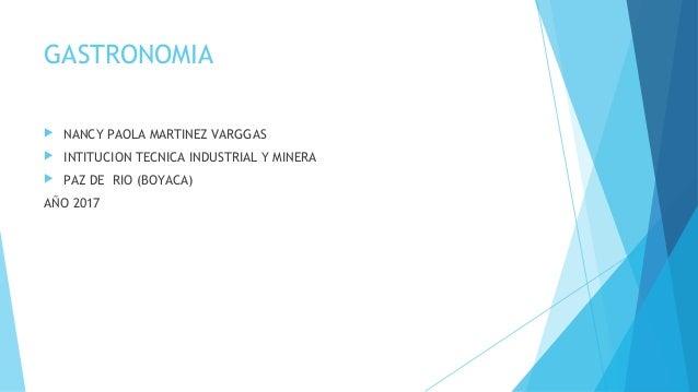 GASTRONOMIA  NANCY PAOLA MARTINEZ VARGGAS  INTITUCION TECNICA INDUSTRIAL Y MINERA  PAZ DE RIO (BOYACA) AÑO 2017