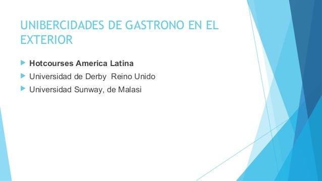 UNIBERCIDADES DE GASTRONO EN EL EXTERIOR  Hotcourses America Latina  Universidad de Derby Reino Unido  Universidad Sunw...