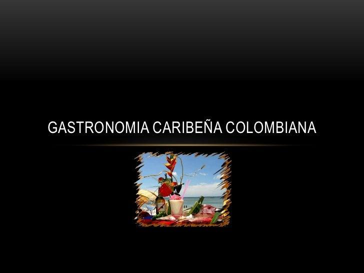 GASTRONOMIA CARIBEÑA COLOMBIANA