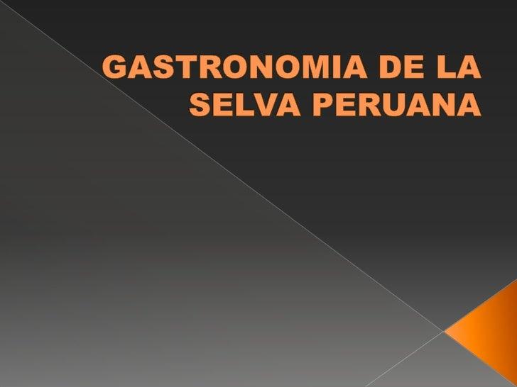 GASTRONOMIA DE LA SELVA PERUANA<br />