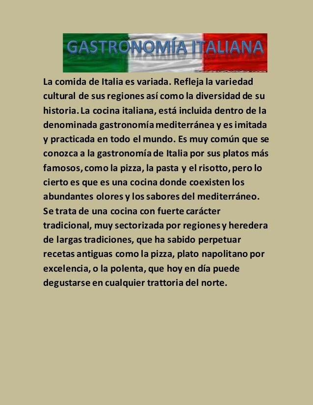 La comida de Italia es variada. Reflejala variedad cultural de sus regiones así como la diversidadde su historia.La cocina...