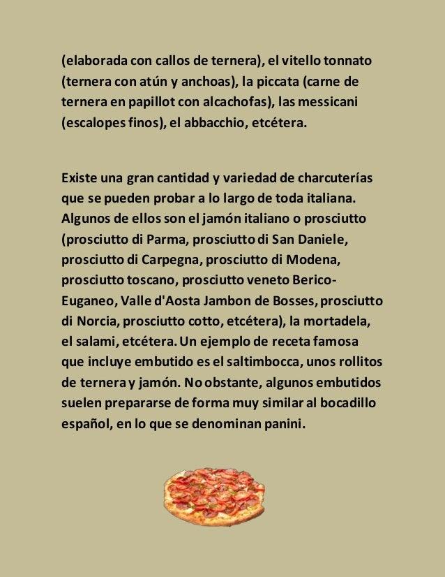 (elaborada con callos de ternera), el vitello tonnato (ternera con atún y anchoas), la piccata (carne de ternera en papill...