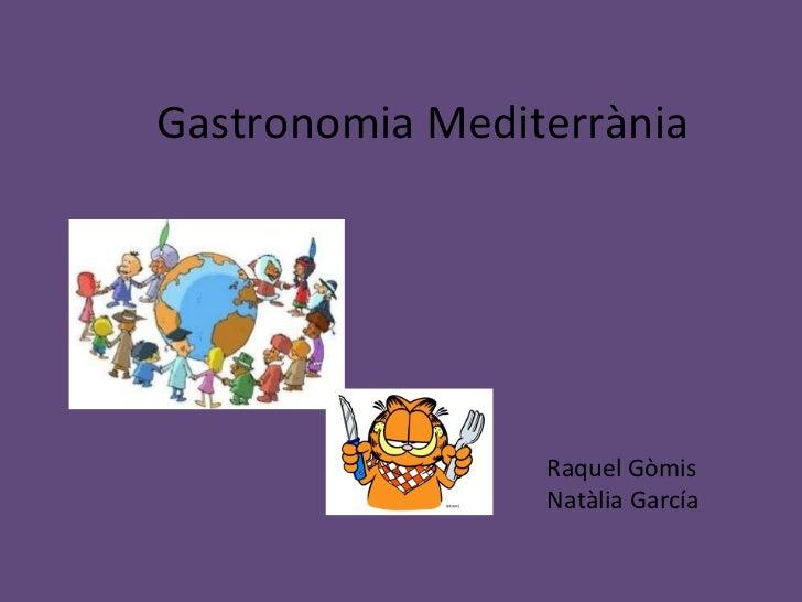 Gastronomia Mediterrània Raquel Gòmis Natàlia García