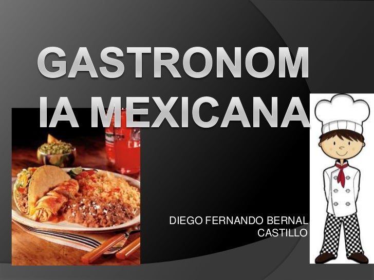 GASTRONOMIA MEXICANA<br />DIEGO FERNANDO BERNAL CASTILLO<br />