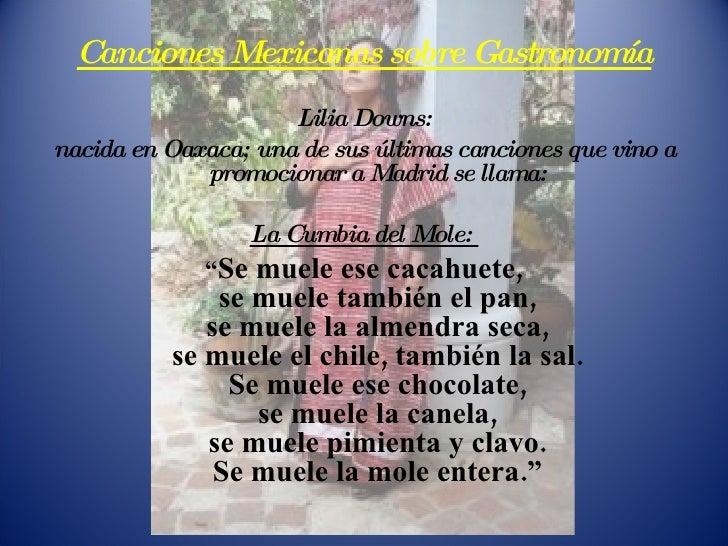 <ul><li>Canciones Mexicanas sobre Gastronomía </li></ul><ul><li> </li></ul><ul><li>Lilia Downs: </li></ul><ul><li>nacida ...