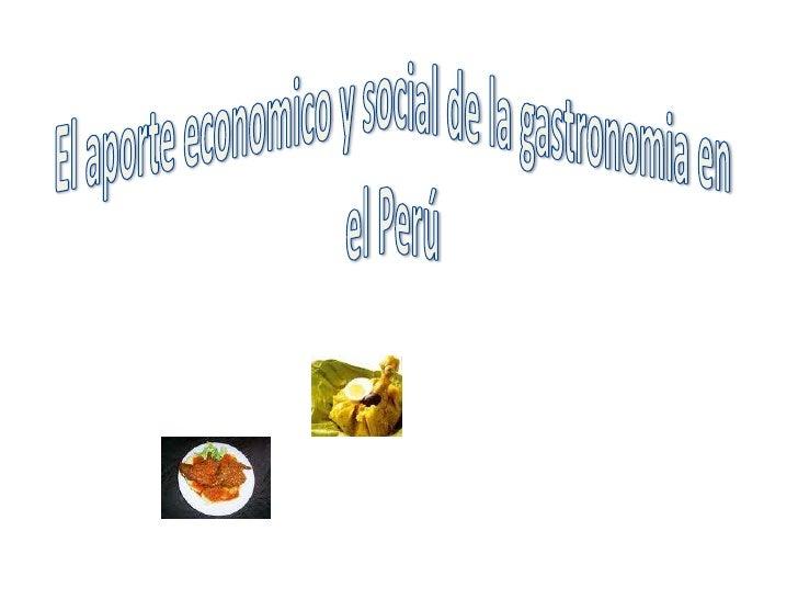 El aporte economico y social de la gastronomia en el Perú<br />