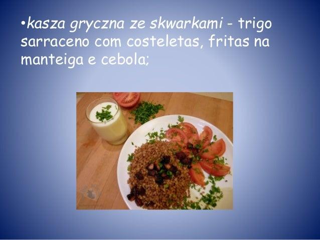 •kasza gryczna ze skwarkami - trigo sarraceno com costeletas, fritas na manteiga e cebola;