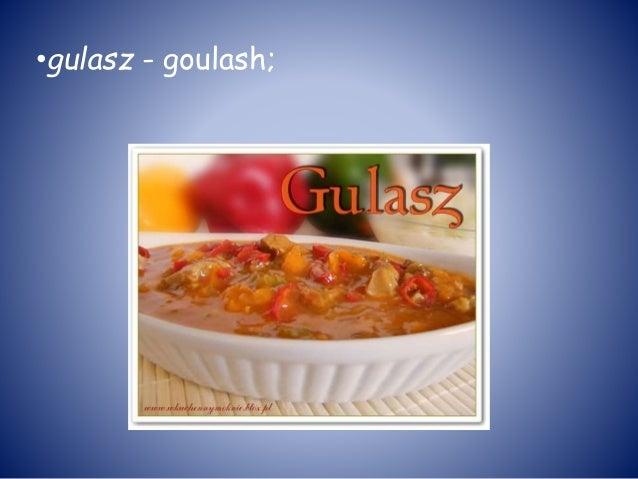 •gulasz - goulash;