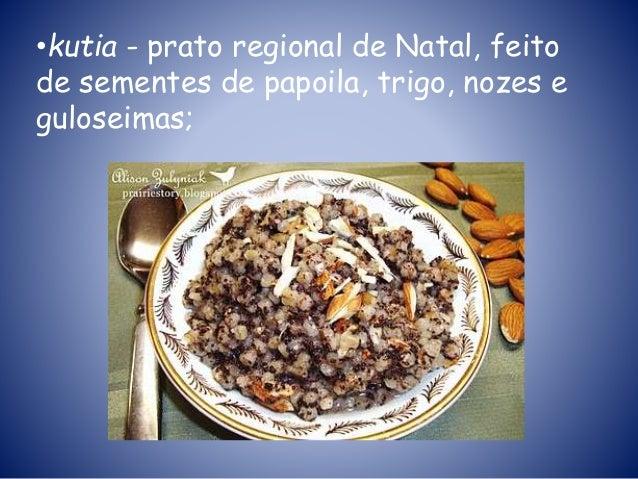 •kutia - prato regional de Natal, feito de sementes de papoila, trigo, nozes e guloseimas;