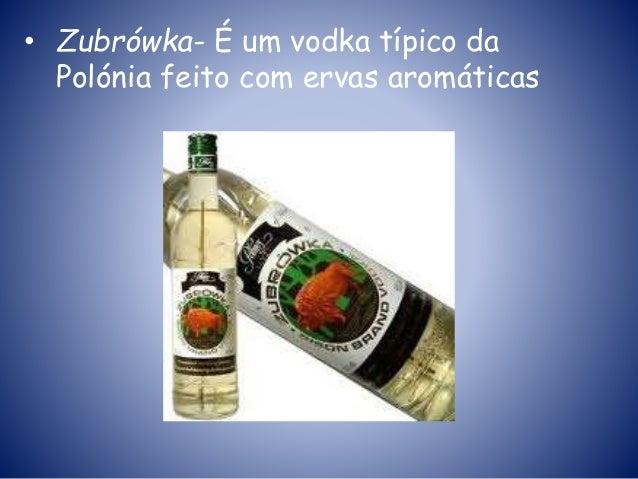• Zubrówka- É um vodka típico da Polónia feito com ervas aromáticas