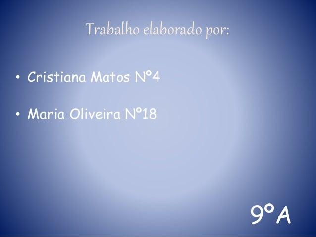 Trabalho elaborado por: • Cristiana Matos Nº4 • Maria Oliveira Nº18 9ºA