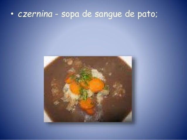 • czernina - sopa de sangue de pato;