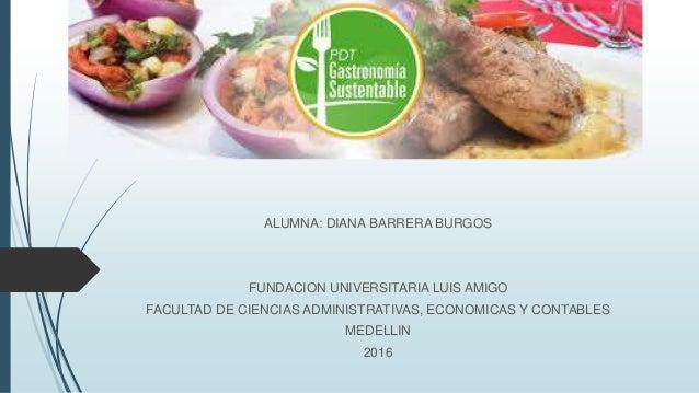 ALUMNA: DIANA BARRERA BURGOS FUNDACION UNIVERSITARIA LUIS AMIGO FACULTAD DE CIENCIAS ADMINISTRATIVAS, ECONOMICAS Y CONTABL...