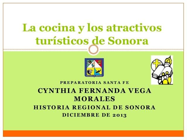 La cocina y los atractivos turísticos de Sonora  PREPARATORIA SANTA FE  CYNTHIA FERNANDA VEGA MORALES HISTORIA REGIONAL DE...