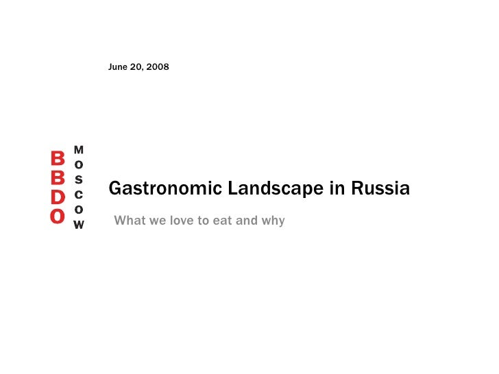 Gastronomic Landscape in Russia June 20, 2008 What we love to eat and why