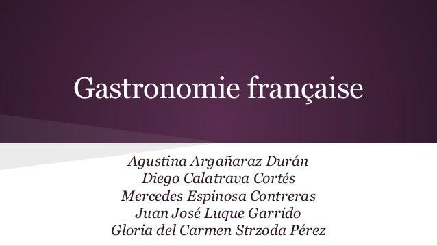 Gastronomie française Agustina Argañaraz Durán Diego Calatrava Cortés Mercedes Espinosa Contreras Juan José Luque Garrido ...