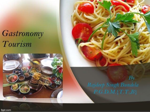By Rajdeep Singh Bundela P.G.D.M.{T.T.,B} Gastronomy Tourism