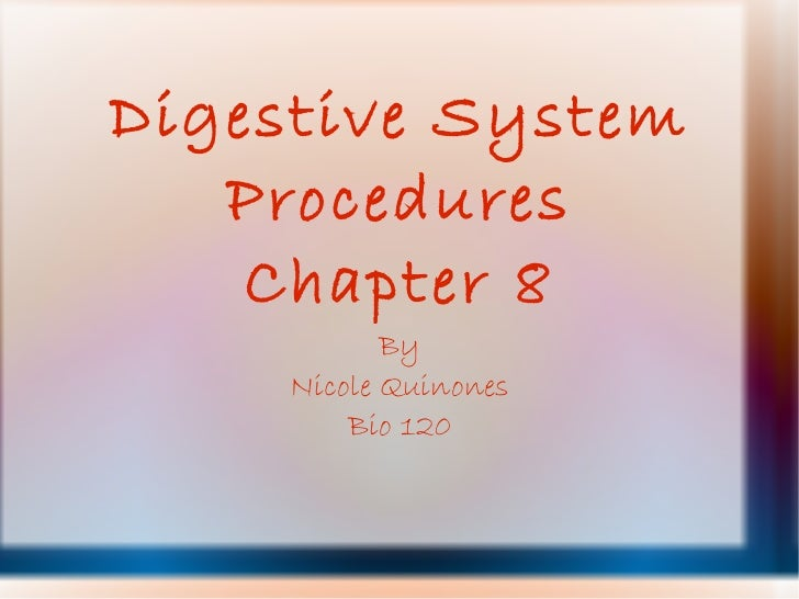 Digestive System Procedures Chapter 8 By Nicole Quinones Bio 120