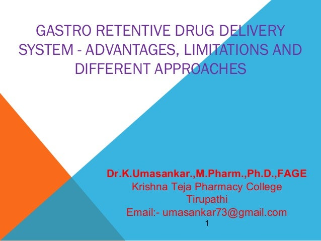 GASTRO RETENTIVE DRUG DELIVERY SYSTEM - ADVANTAGES, LIMITATIONS AND DIFFERENT APPROACHES  Dr.K.Umasankar.,M.Pharm.,Ph.D.,F...