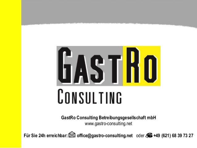 GastRo Consulting Betreibungsgesellschaft mbH www.gastro-consulting.net Für Sie 24h erreichbar: office@gastro-consulting.n...