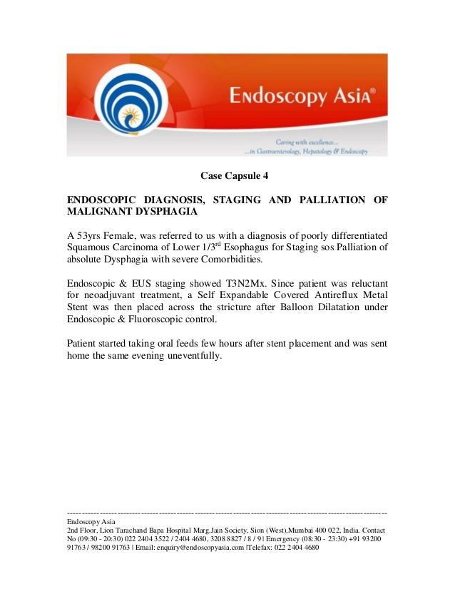 Case Capsule 4 ENDOSCOPIC DIAGNOSIS, STAGING AND PALLIATION OF MALIGNANT DYSPHAGIA A 53yrs Female, was referred to us with...