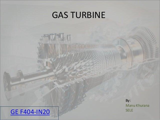 GAS TURBINE GE F404-IN20 By: Manu Khurana SELE