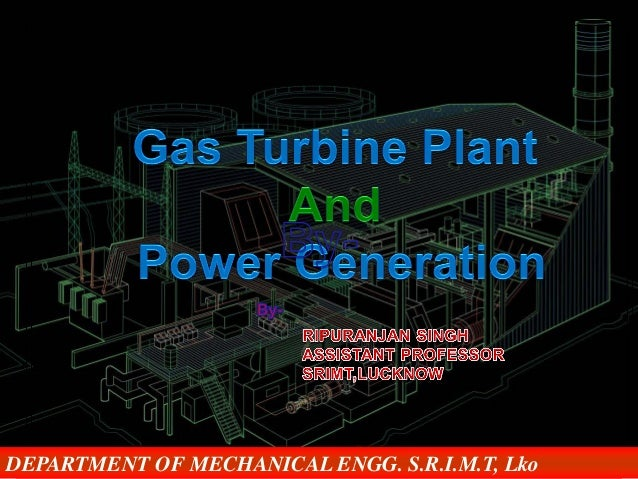 Combustion and Power Generation Dr. O.P. TIWARI H.O.D, Mechanical Engg. S.R.I.M.T S.R.I.M.T DEPARTMENT OF MECHANICAL ENGG....