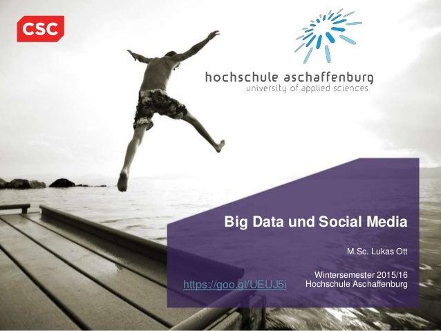 1Januar, 2016CSC Proprietary and Confidential Big Data und Social Media M.Sc. Lukas Ott Wintersemester 2015/16 Hochschule ...