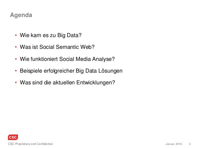 3Januar, 2016CSC Proprietary and Confidential Agenda • Wie kam es zu Big Data? • Was ist Social Semantic Web? • Wie funkti...