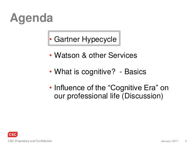 3January, 2017CSC Proprietary and Confidential Agenda • Gartner Hypecycle • Watson & other Services • What is cognitive? -...