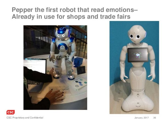 36January, 2017CSC Proprietary and Confidential Pepper the first robot that read emotions– Already in use for shops and tr...