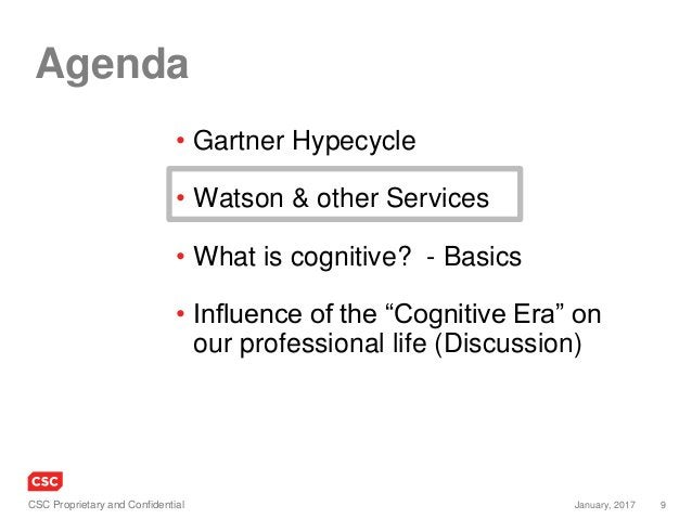 9January, 2017CSC Proprietary and Confidential Agenda • Gartner Hypecycle • Watson & other Services • What is cognitive? -...
