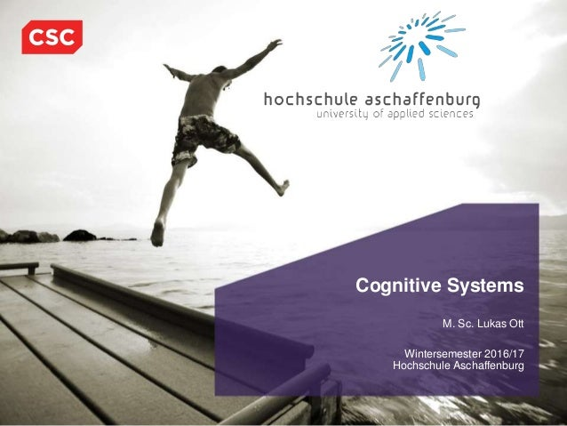 1January, 2017CSC Proprietary and Confidential Cognitive Systems M. Sc. Lukas Ott Wintersemester 2016/17 Hochschule Aschaf...
