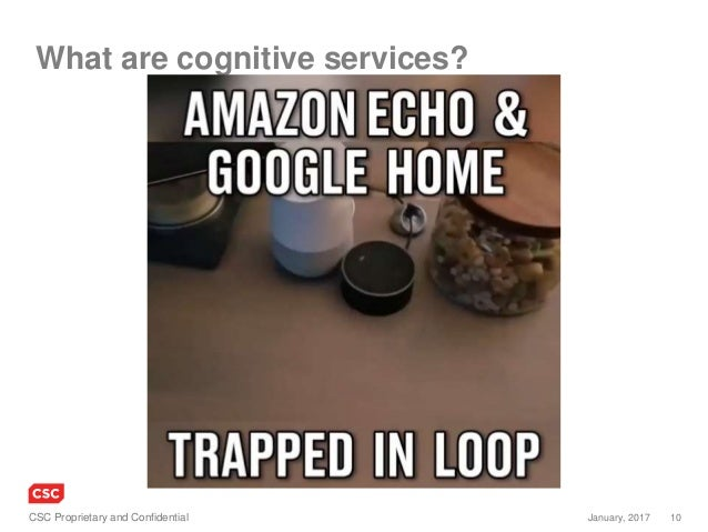 10January, 2017CSC Proprietary and Confidential What are cognitive services?