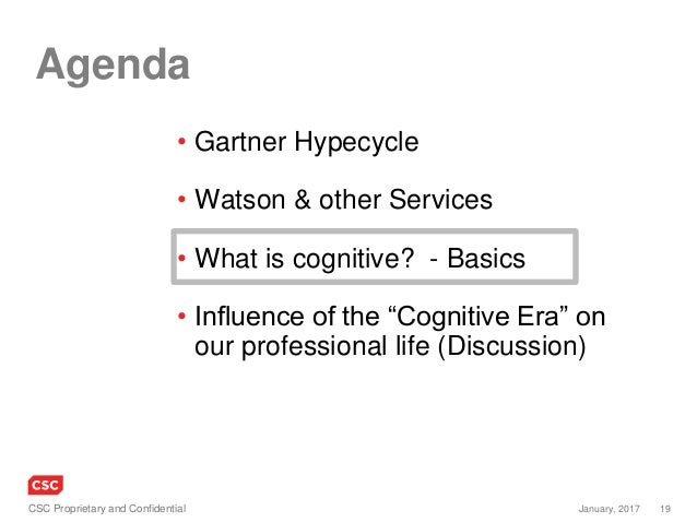 19January, 2017CSC Proprietary and Confidential Agenda • Gartner Hypecycle • Watson & other Services • What is cognitive? ...