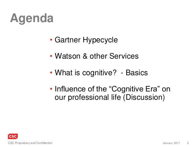 2January, 2017CSC Proprietary and Confidential Agenda • Gartner Hypecycle • Watson & other Services • What is cognitive? -...