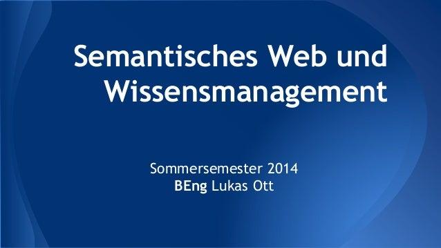 Semantisches Web und Wissensmanagement Sommersemester 2014 BEng Lukas Ott