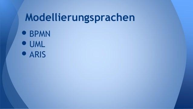 •BPMN •UML •ARIS Modellierungsprachen