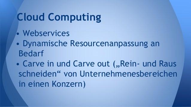"""• Webservices • Dynamische Resourcenanpassung an Bedarf • Carve in und Carve out (""""Rein- und Raus schneiden"""" von Unternehm..."""