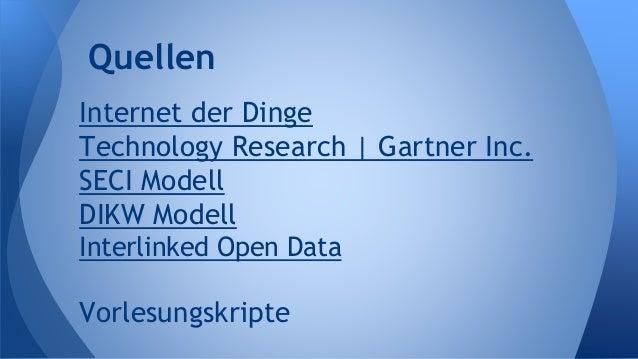 Internet der Dinge Technology Research | Gartner Inc. SECI Modell DIKW Modell Interlinked Open Data Vorlesungskripte Quell...